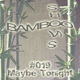 Bamboo Shows 019 - Maybe Tonight - 05.12.18