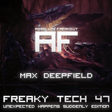 Max Deepfield - Absolute Freakout: Freaky Tech 47 - Unexpected Happens Suddenly Edition