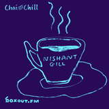 Chai and Chill 024 - Nishant Gill [22-07-2018]