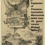 Expansion of Presence: Curiosities Macrocosm show #1