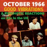 OCTOBER 1966: GOOD VIBRATIONS & PSYCHOTIC REACTIONS ON UK 45s