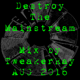 TweakerRay Mix: Destroy The Mainstream AUG 2016