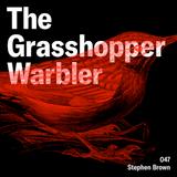 Heron presents: The Grasshopper Warbler 047 w/ Stephen Brown