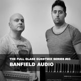 The Full Glass guestmix series #03 - BANFIELD AUDIO (Monochromatic Records / Buenos Aires)
