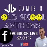Jamie B's Live Old Skool Anthems On Facebook Live 27.03.17