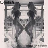 Ludmilla G 11.09.2019 Episode 147 # Trance #