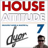 House Attitude 7- delicately mixed and selected by D'YOR