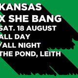 Kansas x She Bang at The Pond, Edinburgh, an excerpt.