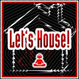 Let's House!