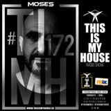 Moses pres. #THISISMYHOUSE Radio Show Ep.172 - #TIMH172  This Is My House