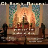 Oh Earth, Return - poems on the winter solstice and saxophone improvisations