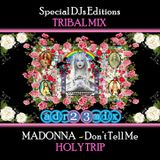 MADONNA - Don't Tell Me HOLY TRIP (adr23mix) Special DJs Editions TRIBAL MIX