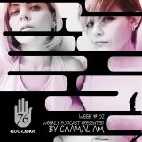 2nd EDITION 76 RECORDINGS PODCAST GUEST CAAMAL AM WEEK 02