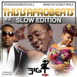 #ThisIsAfrobeats - Slow Edition -- Mixed By @BigTWyla
