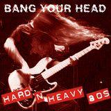 Bang Your Head: Hard N Heavy 80's 1983-2