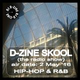 DJ D-Zine presents D-ZINE SKOOL (the radio show) (air date - 2 MAY '16)