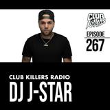 Club Killers Radio #267 - DJ J-Star