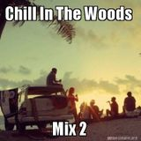 Chill In The Woods Mix 2 (Chill Out / Deep House Mix)