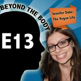 BEYOND THE BODY #13: JENNIFER DUKE - BEING VEGAN