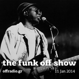 The Funk Off Show - 11 Jan 2014