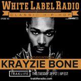 White Label Radio Ep. 183 Special Guest: Krayzie Bone