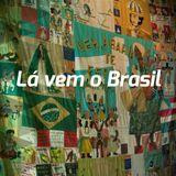 Lá vem o Brasil