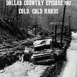Dollar Country Episode 062:  Cold Cold Hands