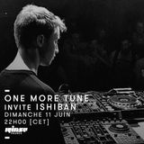 One More Tune #71 - Ishiban Guest Mix - RINSE FR - (11.06.2017)