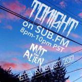 MAT THE ALIEN - SUB FM - AUG 16TH 2017