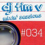 dj tim v mixin' sessions #034