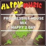 Progressive house mix / happy 2 day / LIKE