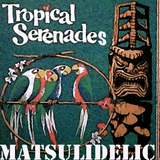 Matsulidelic Tropical Serenades Vol 1