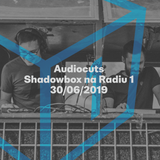 Shadowbox @ Radio 1 30/06/2019: Audiocuts Guestmix