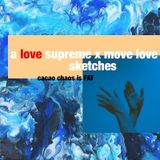 cacao chaos is FAT - A Love Supreme x Move Love Sketches
