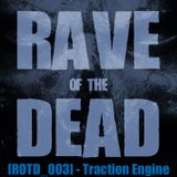 [ROTD_003] - Traction Engine (LIVE @ RAVE OF THE DEAD)