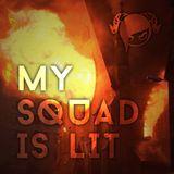 My Squad Is Lit