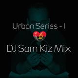 Urban Series (Vol I) - DJ Sam Kiz Mix