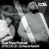 DJ Kez & Karol N - Dual Force Podcast Episode #021