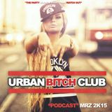 URBAN BITCH CLUB - CLUB TOUR PODCAST - Vol.3 MRZ 2K15