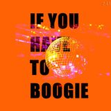IF YOU HAVE TO BOOGIE