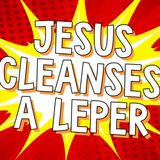 Jesus Cleanses a Leper