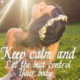 Keep calm and let the beat control your body