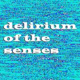 Delirium Of The Senses 15/01/2018