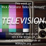 "Rick Pecoraro Talks to Himself #35 ""Television"" - 2/16/2017"