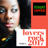 Lovers Rock 2017 - Reggae Lover - Episode 73