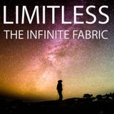 Limitless #59 - The Infinite Fabric