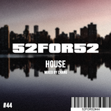 52FOR52#44- HOUSE - Mixed by Chang