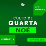 """Culto de quarta - 8 de agosto 2018 - Série: """"Heróis da fé"""" - Noé - Hebreus 11:4 - Pr. Daniel"""