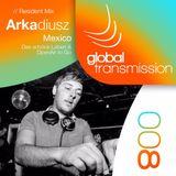 Global Transmission // Ep 008 || Resident: Arkadiusz (Mexico)