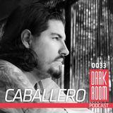 DARK ROOM Podcast 0033: Caballero